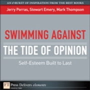 Swimming Against the Tide of Opinion - Self-Esteem Built to Last ebook by Jerry Porras,Stewart Emery,Mark Thompson