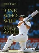 'One Who Will':The Search for Steve Waugh eBook by Jack Egan