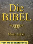 Die Bibel (Deutsch Martin Luther Translation) German Bible: Mit Illustrationen. Illustrated By Dore (Mobi Classics) ebook by