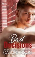 Bad Decisions ebook by Cat Johnson