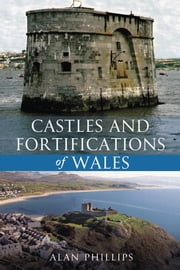Castles and Fortifications of Wales ebook by Alan Phillips