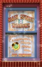 Main Street Windows: A Complete Guide to Disney's Whimsical Tributes ebook by Jeff Heimbuch
