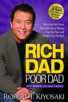 Rich Dad Poor Dad - What the Rich Teach Their Kids About Money That the Poor and Middle Class Do Not! ebook by Robert T. Kiyosaki