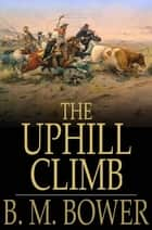 The Uphill Climb ebook by B. M. Bower
