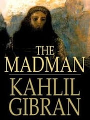 The Madman - HIS PARABLES AND POEMS ebook by Kahlil Gibran