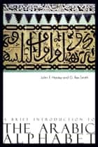 A Brief Introduction to The Arabic Alphabet ebook by John F. Healey, G. Rex Smith G. Rex Smith
