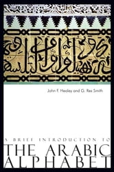 A Brief Introduction to The Arabic Alphabet ebook by John F. Healey,G. Rex Smith G. Rex Smith