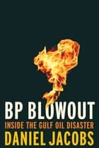 BP Blowout - Inside the Gulf Oil Disaster ebook by Daniel Jacobs