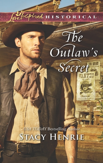 The Outlaw's Secret (Mills & Boon Love Inspired Historical) ebook by Stacy Henrie