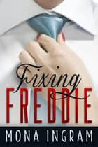 Fixing Freddie ebook by Mona Ingram
