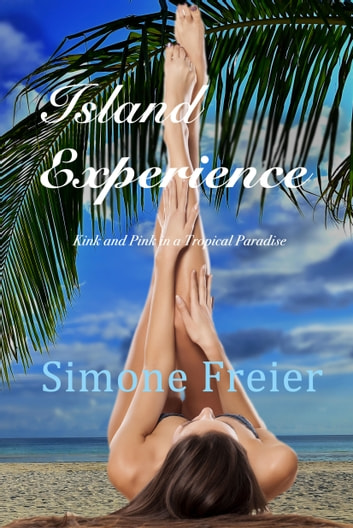 Island Experience: Kink and Pink in a Tropical Paradise ebook by Simone Freier