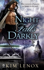 Night Falls Darkly - A Novel of the Shadow Guard ebook by Kim Lenox