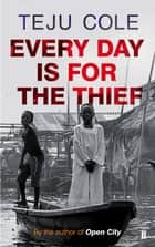Every Day is for the Thief ebook by Teju Cole