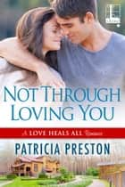 Not Through Loving You ebook by Patricia Preston