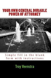 Your Own General Durable Power of Attorney ebook by Troy Veenstra