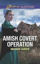 Amish Covert Operation eBook by Meghan Carver