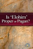 Is 'Elohim' Proper or Pagan ebook by Yahweh's Restoration Ministry