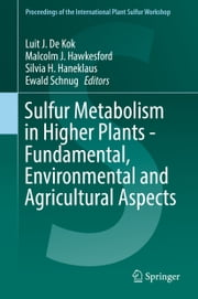 Sulfur Metabolism in Higher Plants - Fundamental, Environmental and Agricultural Aspects ebook by Luit J. De Kok, Malcolm J. Hawkesford, Silvia H. Haneklaus,...