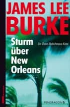 Sturm über New Orleans - Ein Dave-Robicheaux-Krimi, Band 16 ebook by James Lee Burke, Georg Schmidt, Oliver Huzly