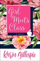 Girl Meets Class - A Novel ebook by Karin Gillespie