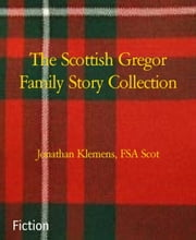 The Scottish Gregor Family Story Collection ebook by Jonathan Klemens, FSA Scot