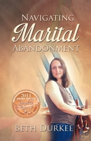 Navigating Marital Abandonment ebook by Beth Durkee