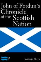 John of Fordun's Chronicle of the Scottish Nation ebook by William Skene