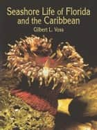 Seashore Life of Florida and the Caribbean ebook by Gilbert L. Voss