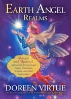 Earth Angel Realms - Revised and Updated Information for Incarnated Angels, Elementals, Wizards, and Other Lightworkers ebook by Doreen Virtue