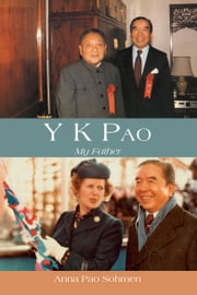 Y K Pao - My Father, Second Edition ebook by Anna Pao Sohmen