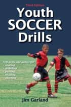 Youth Soccer Drills 3rd Edition ebook by Jim Garland