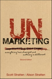 UnMarketing - Everything Has Changed and Nothing is Different ebook by Scott Stratten, Alison Stratten