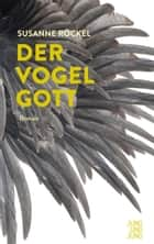 Der Vogelgott - Roman ebook by Susanne Röckel