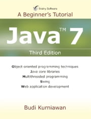 Java 7: A Beginner's Tutorial ebook by Budi Kurniawan