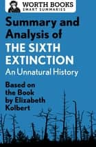 Summary and Analysis of The Sixth Extinction: An Unnatural History - Based on the Book by Elizabeth Kolbert ebook by Worth Books
