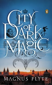 City of Dark Magic - A Novel ebook by Magnus Flyte