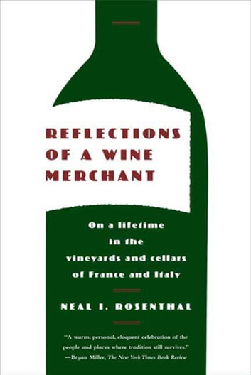 Reflections of a Wine Merchant - On a Lifetime in the Vineyards and Cellars of France and Italy ebook by Neal I. Rosenthal