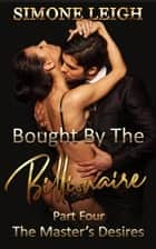 The Master's Desires - Bought by the Billionaire, #4 ebook by
