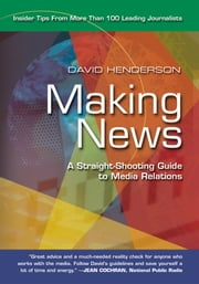 Making News - A Straight-Shooting Guide to Media Relations ebook by David Henderson