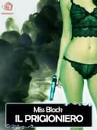 Il prigioniero eBook by Miss Black