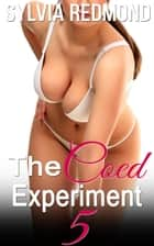 The Coed Experiment 5 - Horny Coed Sex Studies, #5 ebook by Sylvia Redmond
