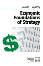 Economic Foundations of Strategy ebook by Dr. Joseph T. Mahoney