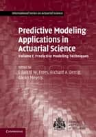 Predictive Modeling Applications in Actuarial Science: Volume 1, Predictive Modeling Techniques ebook by Edward W. Frees, Richard A. Derrig, Glenn Meyers