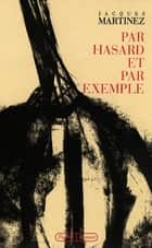 Par hasard et par exemple ebook by Jacques Martinez