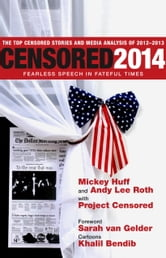 Censored 2014 - Fearless Speech in Fateful Times; The Top Censored Stories and Media Analysis of 2012-13 ebook by