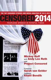 Censored 2014 - Fearless Speech in Fateful Times; The Top Censored Stories and Media Analysis of 2012-13 ebook by Mickey Huff,Andy Lee Roth,Project Censored,Sarah Van Gelder,Khalil Bendib