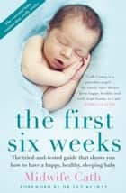 The First Six Weeks ebook by Midwife Cath