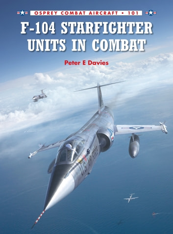F-104 Starfighter Units in Combat eBook by Peter E. Davies