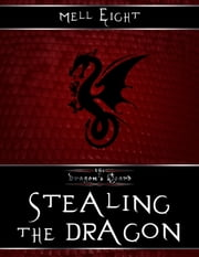 Stealing the Dragon ebook by Mell Eight