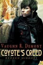Coyote's Creed ebook by Vaughn R. Demont